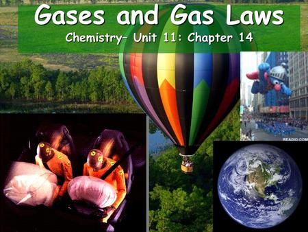 Gases and Gas Laws Chemistry– Unit 11: Chapter 14.