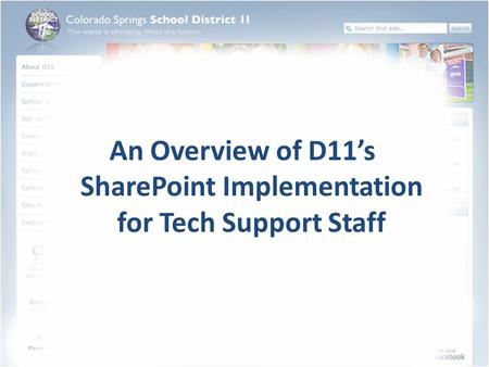 An Overview of D11's SharePoint Implementation for Tech Support Staff.