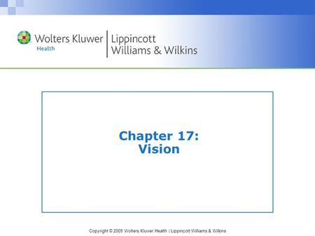Copyright © 2009 Wolters Kluwer Health | Lippincott Williams & Wilkins Chapter 17: Vision.