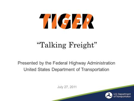 """Talking Freight"" Presented by the Federal Highway Administration United States Department of Transportation July 27, 2011."