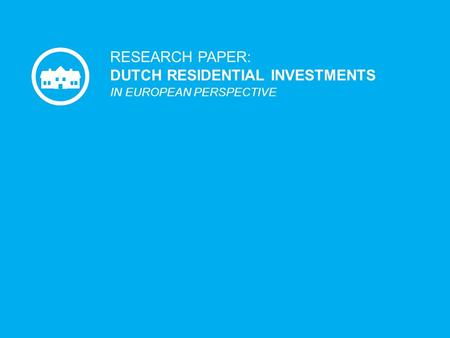 1 RESEARCH PAPER: DUTCH RESIDENTIAL INVESTMENTS IN EUROPEAN PERSPECTIVE.
