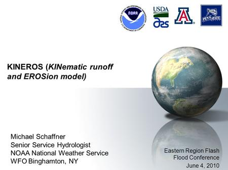 KINEROS (KINematic runoff and EROSion model) Michael Schaffner Senior Service Hydrologist NOAA National Weather Service WFO Binghamton, NY Eastern Region.