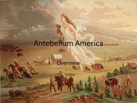 Antebellum America Overview. Transportation Canals Roads & Turnpikes (National Road) Railroads – North and West – Missing in the South.