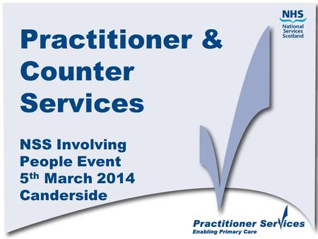 Practitioner & Counter Services NSS Involving People Event 5 th March 2014 Canderside.