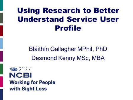 Using Research to Better Understand Service User Profile Bláithín Gallagher MPhil, PhD Desmond Kenny MSc, MBA.