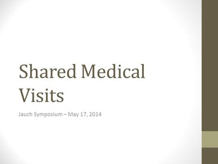 Shared Medical Visits Jauch Symposium – May 17, 2014.