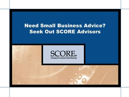 Www.score476.org Need Small Business Advice? Seek Out SCORE Advisors.