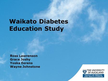 Waikato Diabetes Education Study Ross Lawrenson Grace Joshy Yoska Eerens Wayne Johnstone.