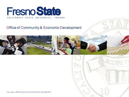 Fresno State – Office of Community and Economic Development Office of Community & Economic Development.