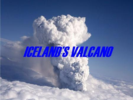 ICELAND'S VALCANO. All eyes in the volcanology community are focused on Eyjafjallajökull's far larger sister, called Katla, which could cause disruption.