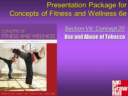 Presentation Package for Concepts of Fitness and Wellness 6e Section VII: Concept 20 Use and Abuse of Tobacco.