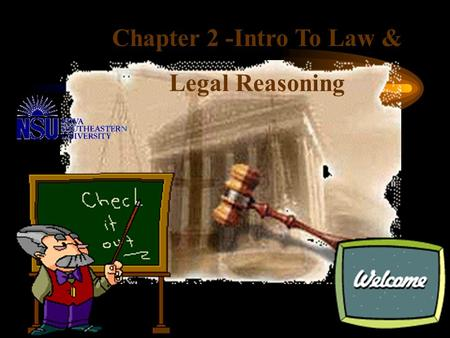 "Chapter 2 -Intro To Law & Legal Reasoning This is only an overview of the ""Black Letter"" law ! This is a cursory inspection of the legal system outlined."