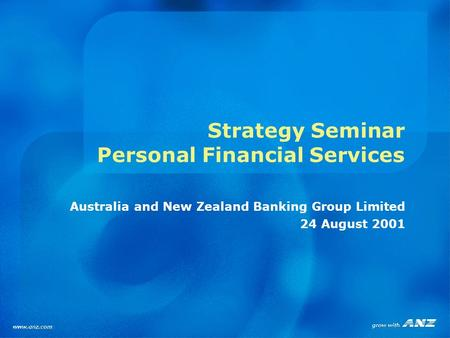 Strategy Seminar Personal Financial Services Australia and New Zealand Banking Group Limited 24 August 2001.