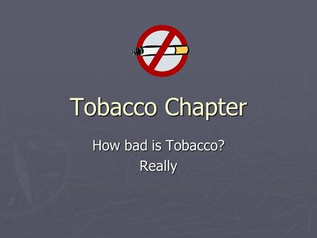 Tobacco Chapter How bad is Tobacco? Really. People and Tobacco ►T►T►T►Tobacco companies glamorize tobacco use in magazines, newspapers, and billboards.