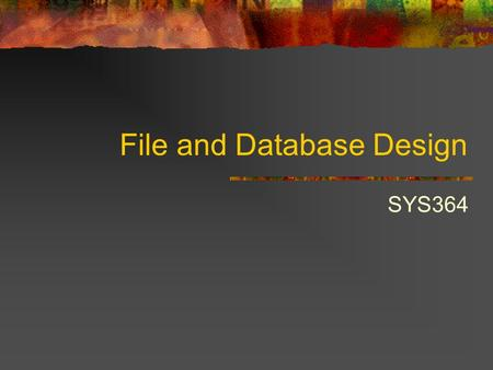 File and Database Design SYS364. Today's Agenda WHTSA DBMS, RDBMS, SQL A place for everything and everything in its place. Entity Relationship Diagrams.