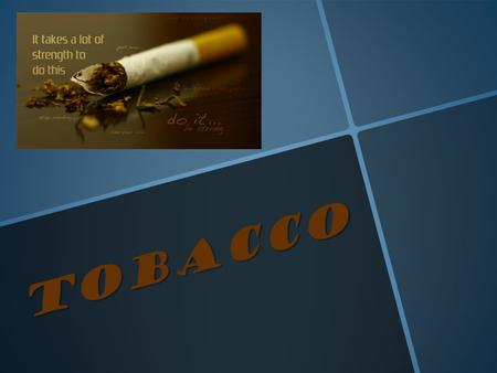 Tobacco. Name the 6 types of tobacco products: PIPE TOBACCO SNUFF (DIP) CIGARETTES CHEWING TOBACCO CIGARS HERBAL CIGARETTES.