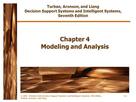© 2005 Prentice Hall, Decision Support Systems and Intelligent Systems, 7th Edition, Turban, Aronson, and Liang 4-1 Chapter 4 Modeling and Analysis Turban,