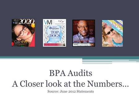 BPA Audits A Closer look at the Numbers… Source: June 2012 Statements.