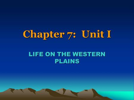 Chapter 7: Unit I LIFE ON THE WESTERN PLAINS. THE LAND.