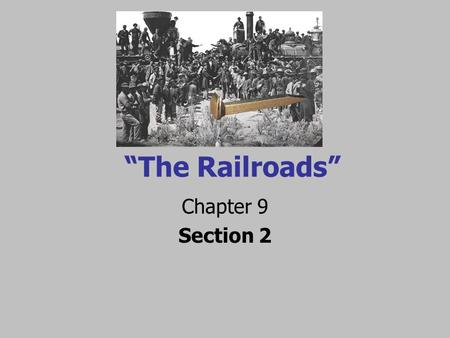 """The Railroads"" Chapter 9 Section 2 Linking the Nation Pacific Railway Act Signed by President Abraham Lincoln and began the railroad boom Provided."