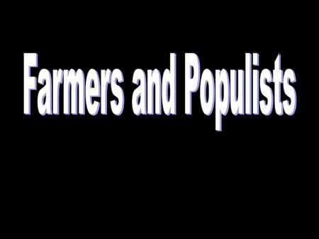 Farmer's Problems -weather problems Drought and storms cause crops to fail – lose money -falling prices -increasing debt Farmers cannot pay for loans;