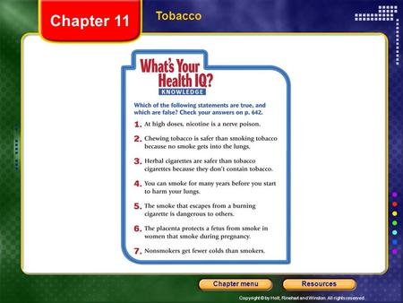 Copyright © by Holt, Rinehart and Winston. All rights reserved. ResourcesChapter menu Tobacco Chapter 11.