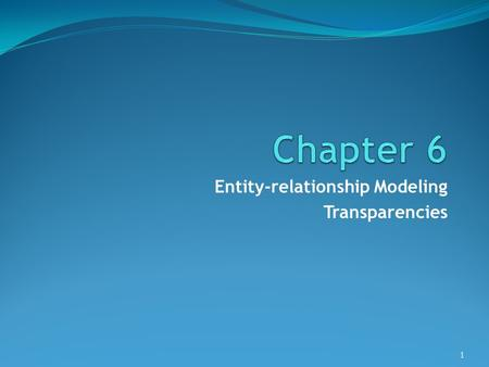 Entity-relationship Modeling Transparencies 1. ©Pearson Education 2009 Objectives How to use ER modeling in database design. The basic concepts of an.