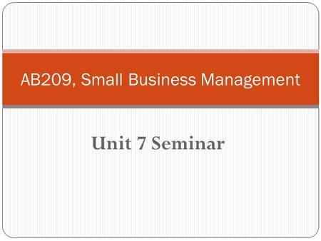 Unit 7 Seminar AB209, Small Business Management. Unit 7 Seminar Game Plan Course Check-In Course Website Check-In Course Activities & Assignments Check-In.
