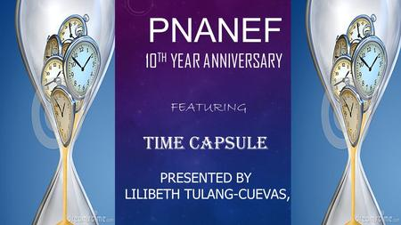 PNANEF 10 TH YEAR ANNIVERSARY FEATURING TIME CAPSULE PRESENTED BY LILIBETH TULANG-CUEVAS, ARNP.