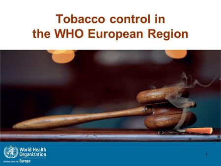 Tobacco control in the WHO European Region 1. REGIONAL CONTEXT 2.