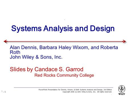 PowerPoint Presentation for Dennis, Wixom, & Roth Systems Analysis and Design, 3rd Edition Copyright 2006 © John Wiley & Sons, Inc. All rights reserved..