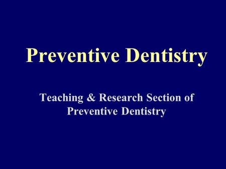 Preventive Dentistry Teaching & Research Section of Preventive Dentistry.