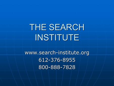 THE SEARCH INSTITUTE www.search-institute.org612-376-8955800-888-7828.