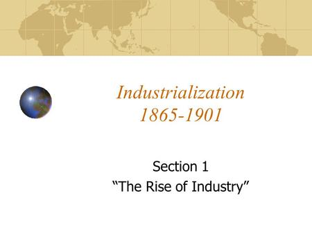 "Industrialization 1865-1901 Section 1 ""The Rise of Industry"""