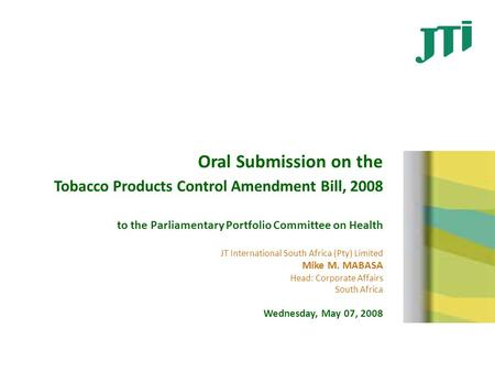 Oral Submission on the Tobacco Products Control Amendment Bill, 2008 to the Parliamentary Portfolio Committee on Health JT International South Africa (Pty)