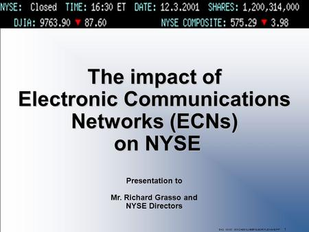 SAO XX-00 XXX\CASE NUMBER\SUBDIR\FILE NAME.PPT 1 The impact of Electronic Communications Networks (ECNs) on NYSE Presentation to Mr. Richard Grasso and.