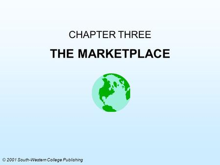 CHAPTER THREE THE MARKETPLACE © 2001 South-Western College Publishing.