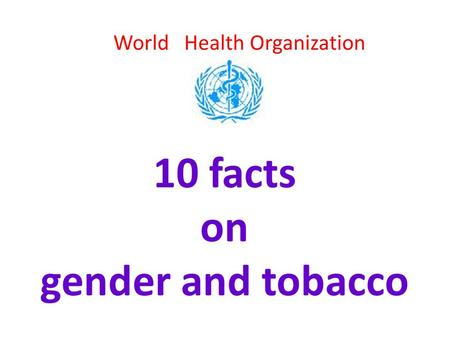10 facts on gender and tobacco World Health Organization.