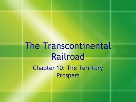 The Transcontinental Railroad Chapter 10: The Territory Prospers.