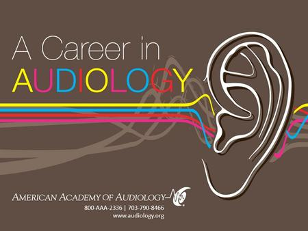 American Academy of Audiology | www.audiology.org 800-AAA-2336 | 703-790-8466 www.audiology.org.