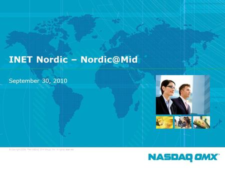 © Copyright 2009, The NASDAQ OMX Group, Inc. All rights reserved. INET Nordic – September 30, 2010 1.