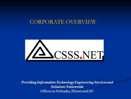 Providing Information Technology Engineering Services and Solutions Nationwide Offices in Nebraska, Illinois and DC CORPORATE OVERVIEW.