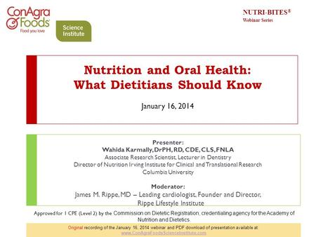 Nutrition and Oral Health: What Dietitians Should Know January 16, 2014 Presenter: Wahida Karmally, DrPH, RD, CDE, CLS, FNLA Associate Research Scientist,