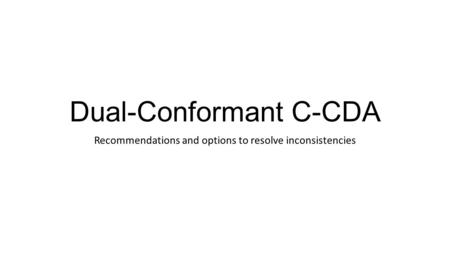 Dual-Conformant C-CDA Recommendations and options to resolve inconsistencies.