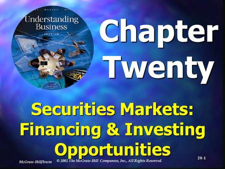 McGraw-Hill/Irwin © 2002 The McGraw-Hill Companies, Inc., All Rights Reserved. 20-1 ChapterTwenty Securities Markets: Financing & Investing Opportunities.