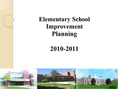 Elementary School Improvement Planning 2010-2011.