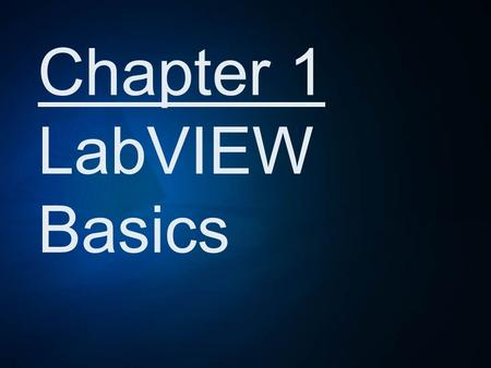 Chapter 1 LabVIEW Basics. Features > Uses Graphic Symbols > Created by National Instruments > Virtual Instruments (VIs) > Extensive Library of VIs.