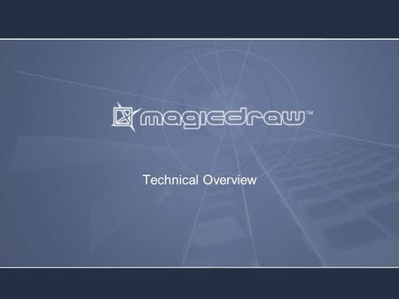 Technical Overview. What Is MagicDraw?  Business Analysts  Software Analysts  Programmers  QA Engineers  Documentation Writers MagicDraw is a powerful.