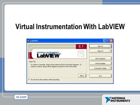 Virtual Instrumentation With LabVIEW. Front Panel Controls = Inputs Indicators = Outputs LabVIEW Programs Are Called Virtual Instruments (VIs) Block Diagram.