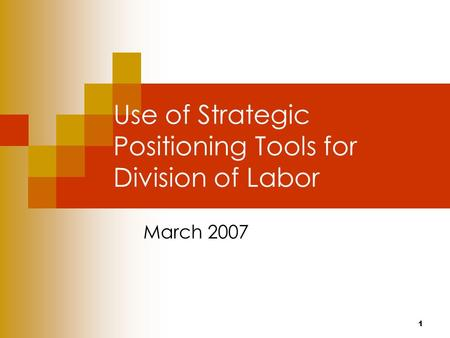1 Use of Strategic Positioning Tools for Division of Labor March 2007.
